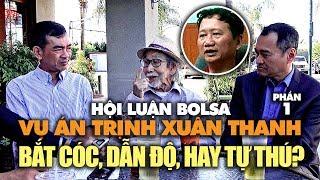 Hội luận Bolsa vụ án Trịnh Xuân Thanh (1): Bắt cóc, dẫn độ, hay tự thú?