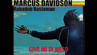 MARCUS DAVIDSON - GIVE MI DI WEED