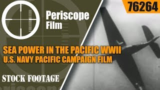 SEA POWER IN THE PACIFIC   WWII U.S. NAVY PACIFIC CAMPAIGN FILM 76264