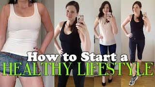 How to Start a Healthy Lifestyle & Lose Weight!!