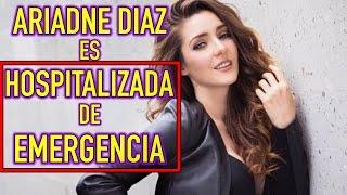 Ariadne Díaz es HOSPITALIZADA de EMERGENCIA tras TELENOVELA de ESTELA CARRILLO