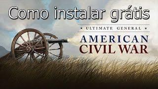 Como instalar grátis Ultimate General: Civil War - Tutorial