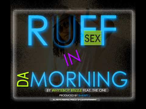 Xxx Mp4 Quot RUFF SEX IN DA MORNING Quot WHYTEBOY BTIZZLE FEAT THE ONE PROD BY ShawtyJ205 3gp Sex