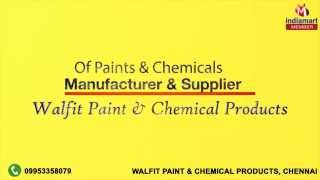 Paints & Chemicals by Walfit Paint & Chemical Products, Chennai
