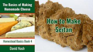 How to Make Seitan (aka Wheat Meat)