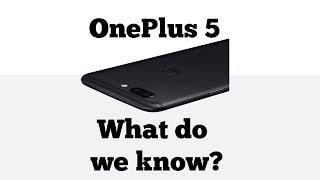 OnePlus 5 Design, Camera, Processor Confirmed - What do we know?