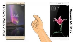 Lenovo Phab 2 Plus vs Xiaomi Mi Max - The Comparison. Watch this before you buy.