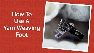 How To Use A Yarn Weaving Foot