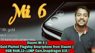 Xiaomi Mi 6 || Gold Platted Flagship Smartphone from Xiaomi || 6GB RAM,12+12MP Cam,Snapdragon 835 !