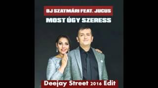 Dj.Szatmári Feat Jucus - Most úgy szeress ( Deejay Street Edit 2016 )