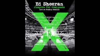 Ed Sheeran - Bloostream (Live from Wembley/Jumpers For Goalposts)