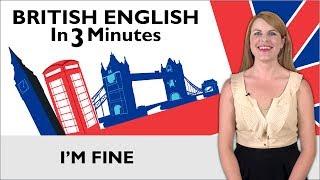 Learn English - British English in Three Minutes - I'm Fine