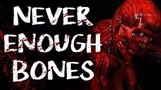 """Never Enough Bones"" | CreepyPasta Storytime"