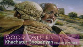 Bari Hayr Astvac - Khachatur Chobanyan (Բարի Հայր Աստված)