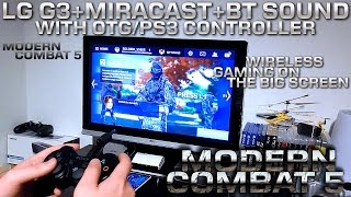 Modern Combat 5 / LG G3+Miracast+PS3 Controller+Bluetooth Sound / 2K Smartphone Gaming Setup