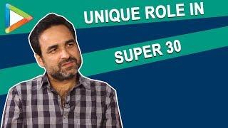 Pankaj Tripathi on his UNIQUE role in Hrithik Roshan starrer SUPER 30