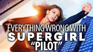 """Everything Wrong With Supergirl """"Pilot"""""""