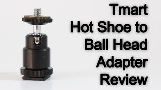 Tmart Hot Shoe to Ball Head Adapter Review