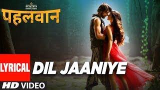 Dil Jaaniye - Lyrical | Pehlwaan Hindi | Kichcha Sudeepa | Krishna | Arjun Janya