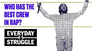 GOOD Music? OVO? TDE? Who Has the Best Crew in Rap? | Everyday Struggle
