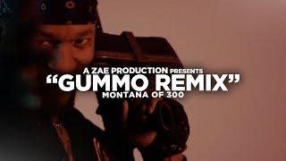 Montana Of 300 - GUMMO [REMIX] Shot By @AZaeProduction