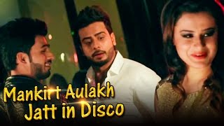 MANKIRT AULAKH - Jatt In Disco ( Official Video ) || Latest Punjabi Songs 2017 || New Punjabi Videos