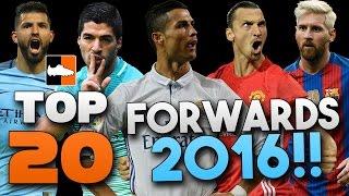 Top 20 Forwards! Best 2016 Strikers & Goal Scorers