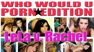 Lela Star vs Rachel Starr - Porn Edition - Who Would You Rather Wednesday