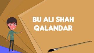 What is Bu Ali Shah Qalandar?, Explain Bu Ali Shah Qalandar, Define Bu Ali Shah Qalandar