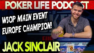 Jack Sinclair: WSOP Main Event Europe CHAMPION! || Poker Life Podcast