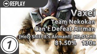 Vaxei | Team Nekokan - Can't Defeat Airman [Holy Shit! It's Airman!!] HD,HR,DT Pass