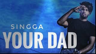 SINGGA Your Dad (Full Song HD)    Mankirt Aulakh    Latest Punjabi Song2018