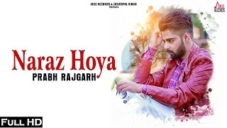 Naraz Hoya  ( Full HD) | Prabh Rajgarh| New Punjabi Songs 2017 | Latest Punjabi Songs 2017