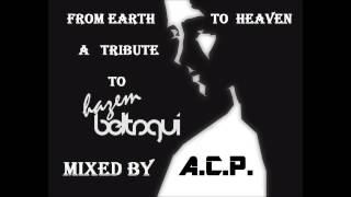 A Tribute To Hazem Beltagui (From Earth To Heaven) Mixed By A.C.P.