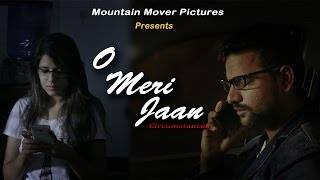 O Meri Jaan - Circumstances   Video Song   K.K.   Mountain Mover Pictures   #MMP