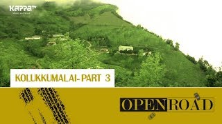 Kolukkumalai(Part 3) - Open Road Epi 18 - Kappa TV