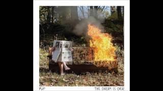PUP- The Dream Is Over (Full Album)