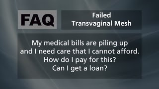 Transvaginal Mesh Injury FAQ: My medical bills are piling up. Can I get a loan?
