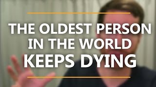 The Oldest Person in the World Keeps Dying | Abstract and Concrete