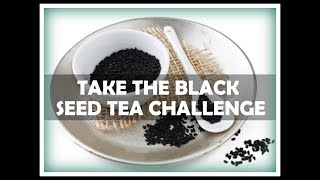 TAKE THE BLACK SEED TEA CHALLENGE AND IMPROVE YOUR HEALTH