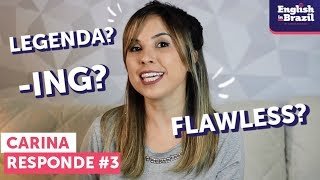 Como se usa o -ING? O que significa FLAWLESS? | Carina Responde #3