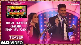 Tseries Mixtape Punjabi High Rated Gabruban Ja Rani Teaser  Neha Kakkar  Guru Randhawa