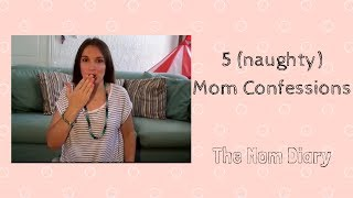 5 (naughty) Mom Confessions   The Mom Diary