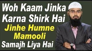 Woh Kaam Jinka Karna Shirk Hai Jinhe Humne Mamooli Samajh Liye Hai By Adv. Faiz Syed