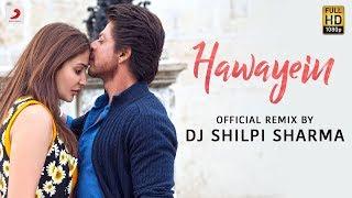Hawayein – Official Remix by DJ Shilpi Sharma  Anushka Shah Rukh  Pritam   Arijit