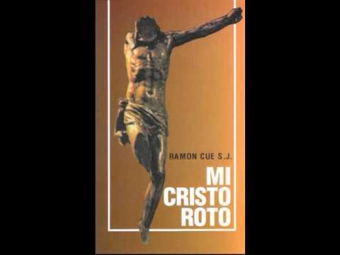 Mi Cristo roto Padre Ramón Cué S.J.