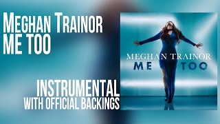 Meghan Trainor - Me Too (Instrumental with OFFICIAL BACKINGS)