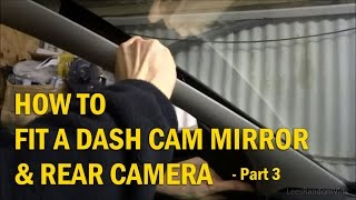How to Install a Dash Cam Mirror and Rear Camera to your Car - Part 3