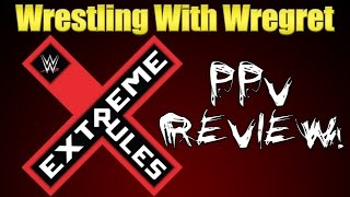 WWE Extreme Rules 2016 Review | Wrestling With Wregret
