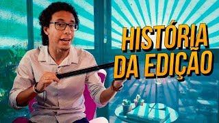 A INCRÍVEL HISTÓRIA DA EDIÇÃO DE VÍDEOS!